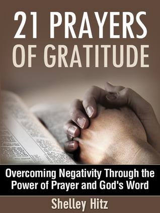 21 Prayers of Gratitude: Overcoming Negativity Through the Power of Prayer and Gods Word (ePUB)