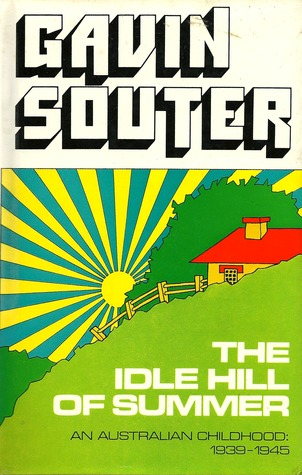 The Idle Hill Of Summer: An Australian Childhood, 1939 1945