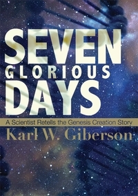 Seven Glorious Days by Karl W. Giberson