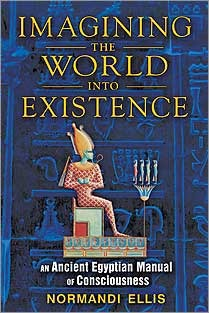 imagining-the-world-into-existence-an-ancient-egyptian-manual-of-consciousness