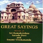 Great Sayings - Words of Sri Ramakrishna, Sarada Devi and Swami Vivekananda