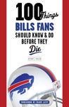 100 Things Bills Fans Should Know  Do Before They Die