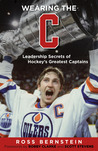 """Wearing the """"C"""": Leadership Secrets from Hockey's Greatest Captains"""