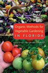 Organic Methods for Vegetable Gardening in Florida by Ginny Stibolt
