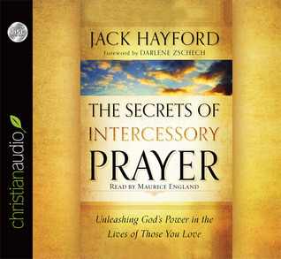 Ebook The Secrets of Intercessory Prayer: Unleashing God's Power in the Lives of Those You Love by Jack Hayford DOC!