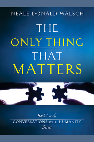 Neale Donald Walsch The Only Thing That Matters Pdf