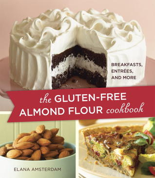 The Gluten-Free Almond Flour Cookbook: Breakfasts, Entrées, and More