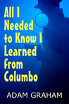 All I Needed to Know I Learned From Columbo (Kindle Edition)