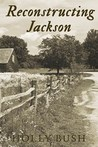 Reconstructing Jackson by Holly Bush