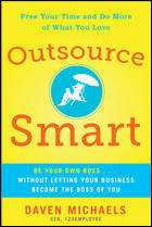 Outsource Smart: Be Your Own Boss... Without Letting Your Business Be the Boss of You