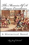 The Memoirs of a Prague Executioner: A HISTORICAL NOVEL BASED ON ACTUAL EVENTS