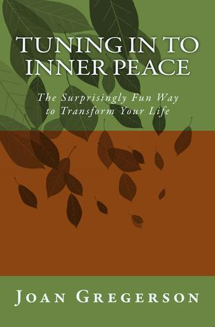 Tuning In to Inner Peace: The Surprisingly Fun Way to Transform Your Life