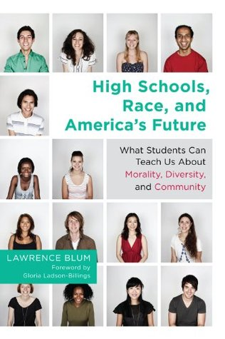 High Schools, Race, and America's Future: What Students Can Teach Us About Morality, Diversity, and Community