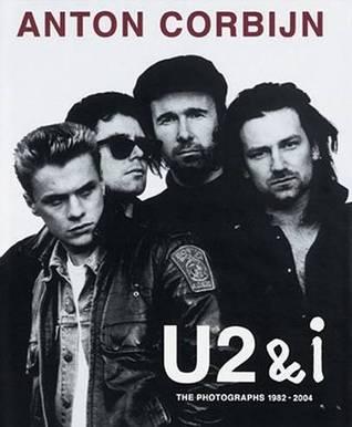 U2 & I: The Photographs 1982-2004 por Anton Corbijn
