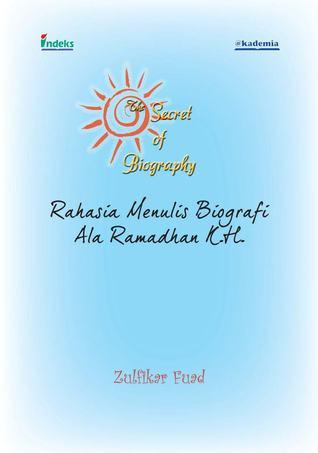 The Secret of Biography: Rahasia Menulis Biografi ala Ramadhan K.H.