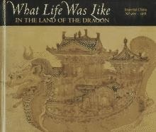 What Life Was Like in the Land of the Dragon: Imperial China, Ad 960-1368