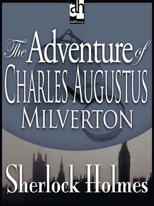 The Adventure of Charles Augustus Milverton (The Return of Sherlock Holmes, #7)