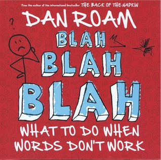 Blah, Blah, Blah: What to Do When Words Don't Work por Dan Roam