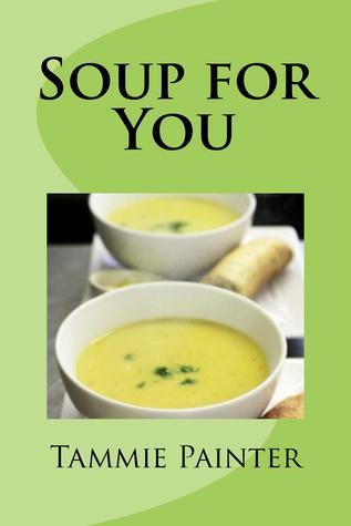 Soup for You - Simple & Healthy Soups You Can Make Into a Meal