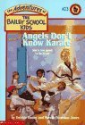 Angels Don't Know Karate (The Adventures Of The Bailey School Kids, #23)