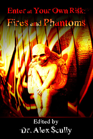 Enter At Your Own Risk: Fires and Phantoms
