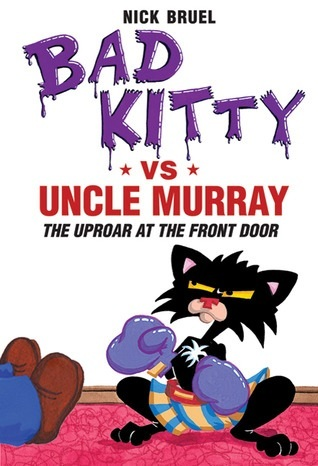 Bad kitty vs. uncle murray: the uproar at the front door by Nick Bruel
