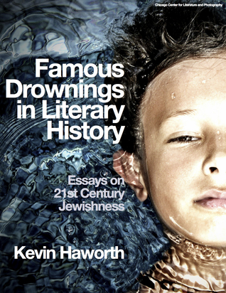 Famous Drownings in Literary History by Kevin Haworth