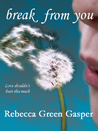Break From You by Rebecca Green Gasper