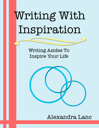 Writing With Inspiration: Writing Asides To Inspire Your Life