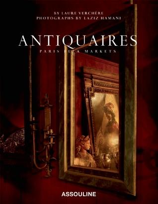 Antiquaires: Flea Markets of Paris par Laure Verchere, Laziz Hamani