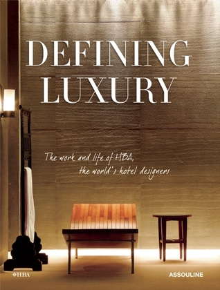 DEFINING LUXURY: THE WORK AND LIFE OF HBA, THE WORLD'S HOTEL DESIGNERS