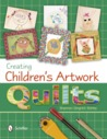 Creating Children's Artwork Quilts by Shannon Gingrich Shirley