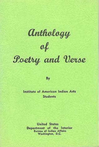 Anthology of Poetry and Verse Written by Students in Creative Writing Classes and Clubs During the First Three Years of Operation (1962-1965) of the Institute of American Indian Arts, Santa Fe, New Mexico