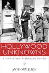 Hollywood Unknowns by Anthony Slide
