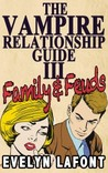The Vampire Relationship Guide: Family and Feuds (Vampire Relationship Guide, #3)