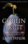 Goblin Fruit by Laini Taylor