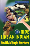 Ride Like an Indian (Maddie's Magic Markers #2)