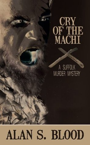 Cry of the Machi by Alan S. Blood