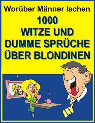Worüber Männer lachen : 1000 Witze und dumme Sprüche über Blondinen