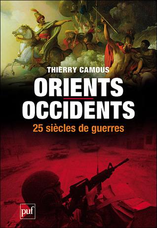 Orients-occidents, vingt-cinq siècles de guerres
