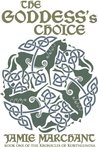 The Goddess's Choice by Jamie Marchant