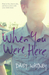 When You Were Here by Daisy Whitney