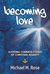 Becoming Love. Avoiding Common Forms of Christian Insanity