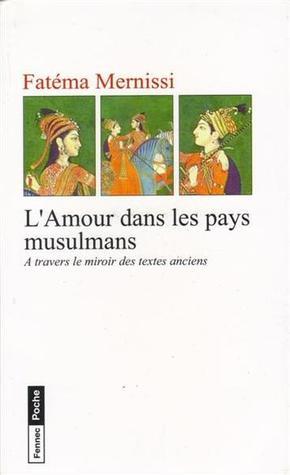 L'Amour dans les pays musulmans : A travers le miroir des textes anciens