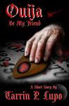 Ouija Be My Friend? by Tarrin P. Lupo