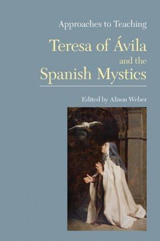 Approaches to Teaching Teresa of Ávila and the Spanish Mystics