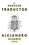 El proceso traductor by Alejandro Álvarez Nieves