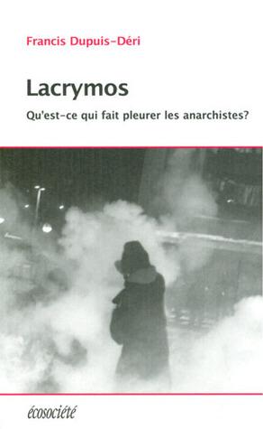 Lacrymos (Qu'est-ce qui fait pleurer les anarchistes?)