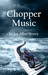 Chopper Music by Jay Allan Storey