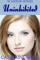 Uninhibited (Wanton Wives, #5)